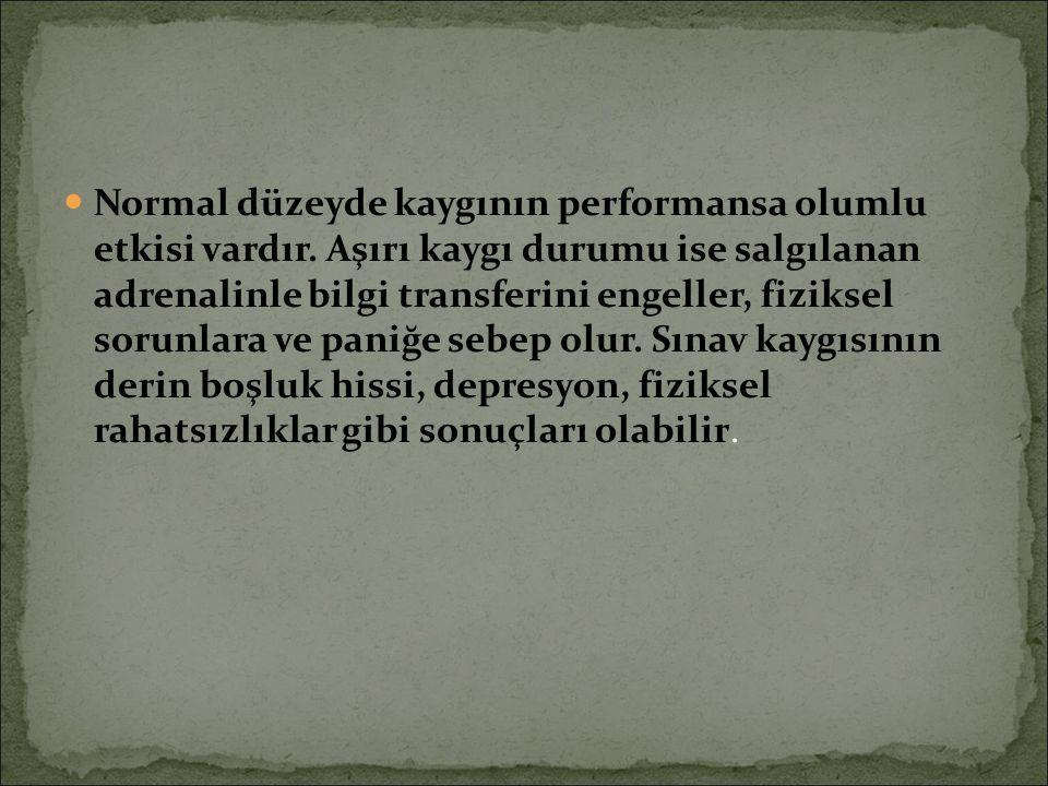 Normal düzeyde kaygının performansa olumlu etkisi vardır.