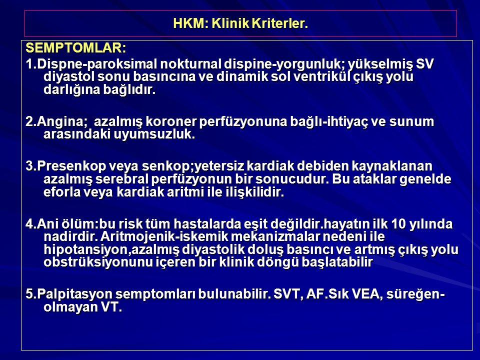 HKM: Klinik Kriterler. SEMPTOMLAR: 1.Dispne-paroksimal nokturnal dispine-yorgunluk; yükselmiş SV diyastol sonu basıncına ve dinamik sol ventrikül çıkı