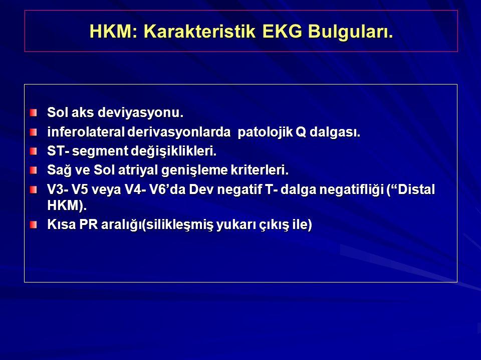 HKM: Karakteristik EKG Bulguları. Sol aks deviyasyonu. inferolateral derivasyonlarda patolojik Q dalgası. ST- segment değişiklikleri. Sağ ve Sol atriy