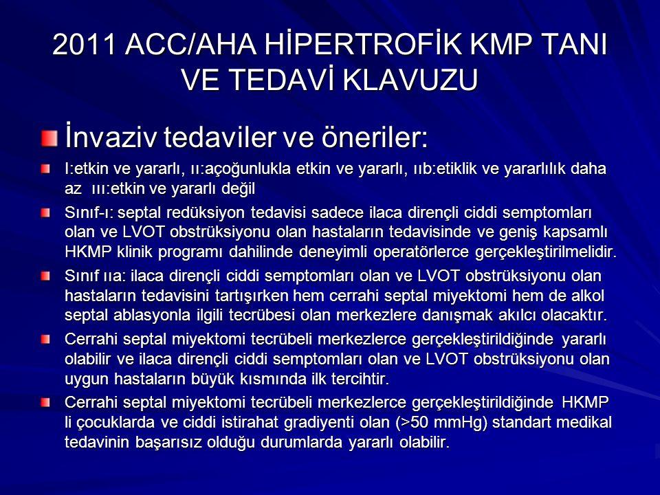 2011 ACC/AHA HİPERTROFİK KMP TANI VE TEDAVİ KLAVUZU İnvaziv tedaviler ve öneriler: I:etkin ve yararlı, ıı:açoğunlukla etkin ve yararlı, ııb:etiklik ve