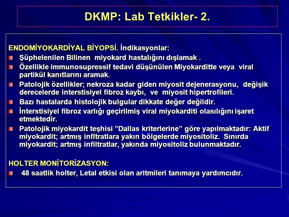 DKMP: Lab Tetkikler- 2. ENDOMİYOKARDİYAL BİYOPSİ. İndikasyonlar: Şüphelenilen Bilinen miyokard hastalığını dışlamak. Özellikle immunosupressif tedavi