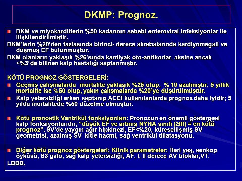 DKMP: Prognoz. DKM ve miyokarditlerin %50 kadarının sebebi enteroviral infeksiyonlar ile ilişkilendirilmiştir. DKM'lerin %20'den fazlasında birinci- d