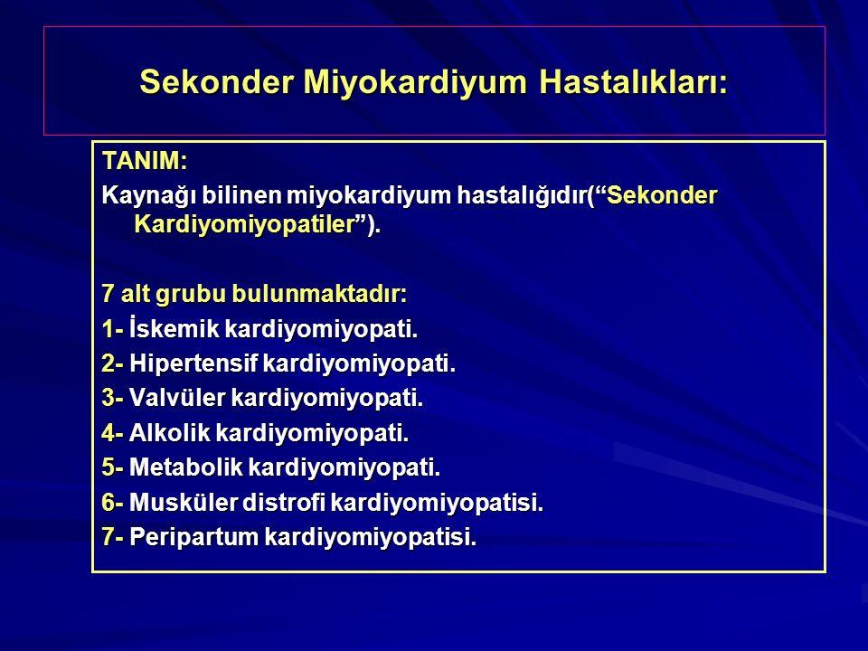 """Sekonder Miyokardiyum Hastalıkları: TANIM: Kaynağı bilinen miyokardiyum hastalığıdır(""""Sekonder Kardiyomiyopatiler""""). 7 alt grubu bulunmaktadır: 1- İsk"""