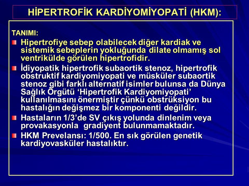 HİPERTROFİK KARDİYOMİYOPATİ (HKM): TANIMI: Hipertrofiye sebep olabilecek diğer kardiak ve sistemik sebeplerin yokluğunda dilate olmamış sol ventriküld