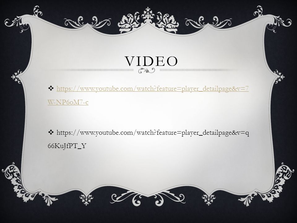 VIDEO  https://www.youtube.com/watch?feature=player_detailpage&v=7 W-NP6oM7-c https://www.youtube.com/watch?feature=player_detailpage&v=7 W-NP6oM7-c  https://www.youtube.com/watch?feature=player_detailpage&v=q 66KuJfPT_Y