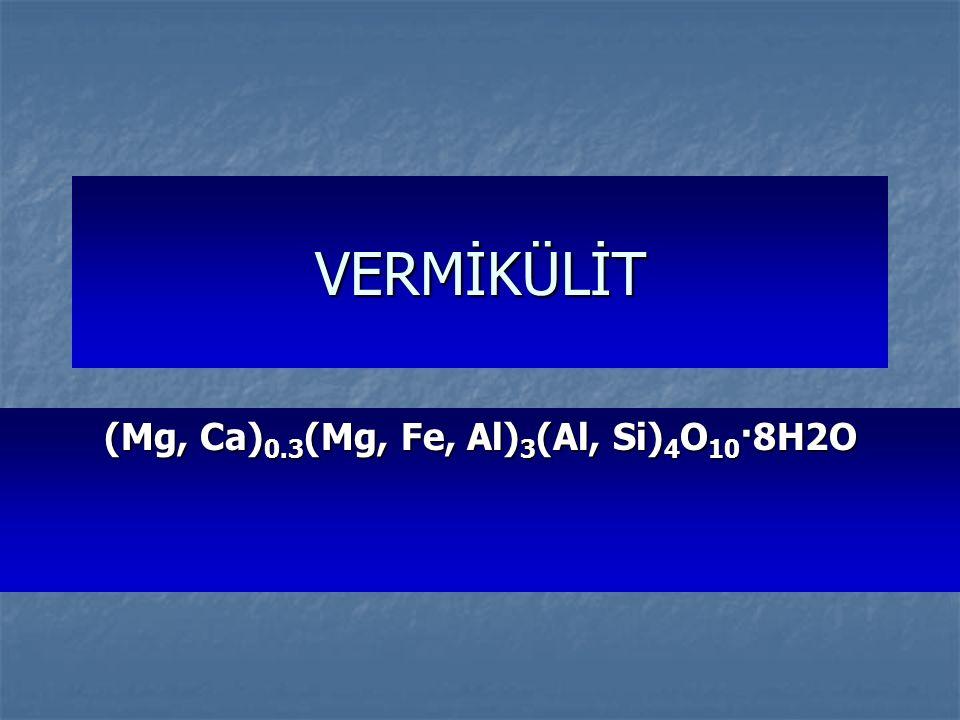 VERMİKÜLİT (Mg, Ca) 0.3 (Mg, Fe, Al) 3 (Al, Si) 4 O 10 ·8H2O