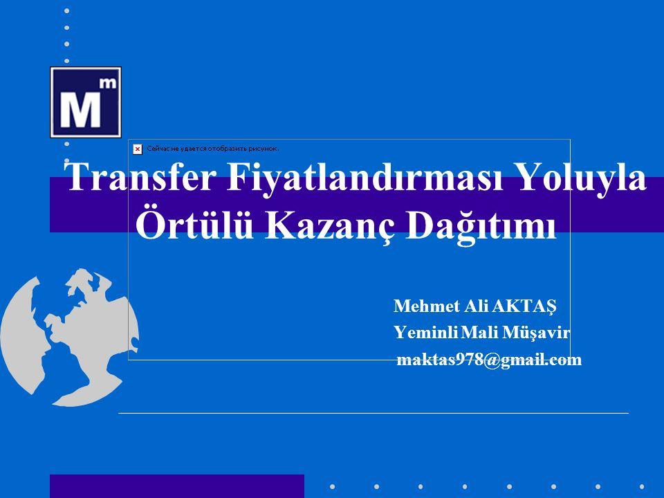 Transfer Fiyatlandırması Yoluyla Örtülü Kazanç Dağıtımı Mehmet Ali AKTAŞ Yeminli Mali Müşavir maktas978@gmail.com ____________________________________
