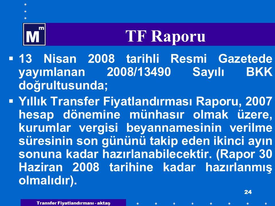 Transfer Fiyatlandırması - aktaş 24 TF Raporu  13 Nisan 2008 tarihli Resmi Gazetede yayımlanan 2008/13490 Sayılı BKK doğrultusunda;  Yıllık Transfer