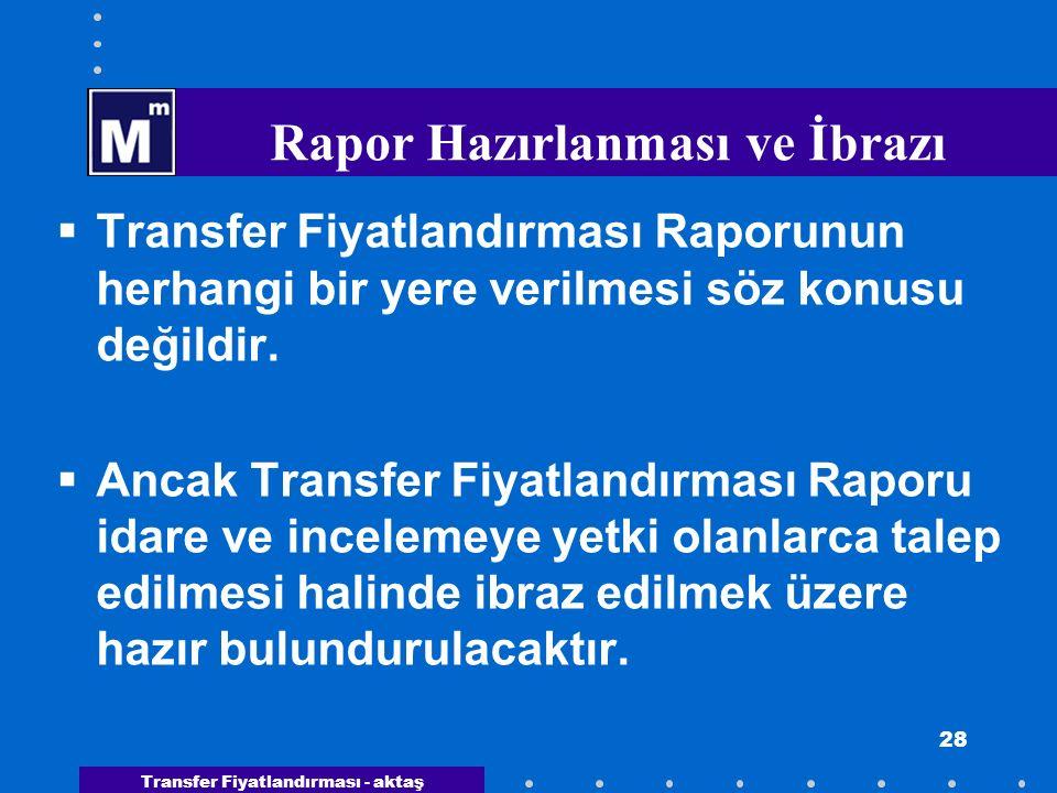 Transfer Fiyatlandırması - aktaş 28 Rapor Hazırlanması ve İbrazı  Transfer Fiyatlandırması Raporunun herhangi bir yere verilmesi söz konusu değildir.