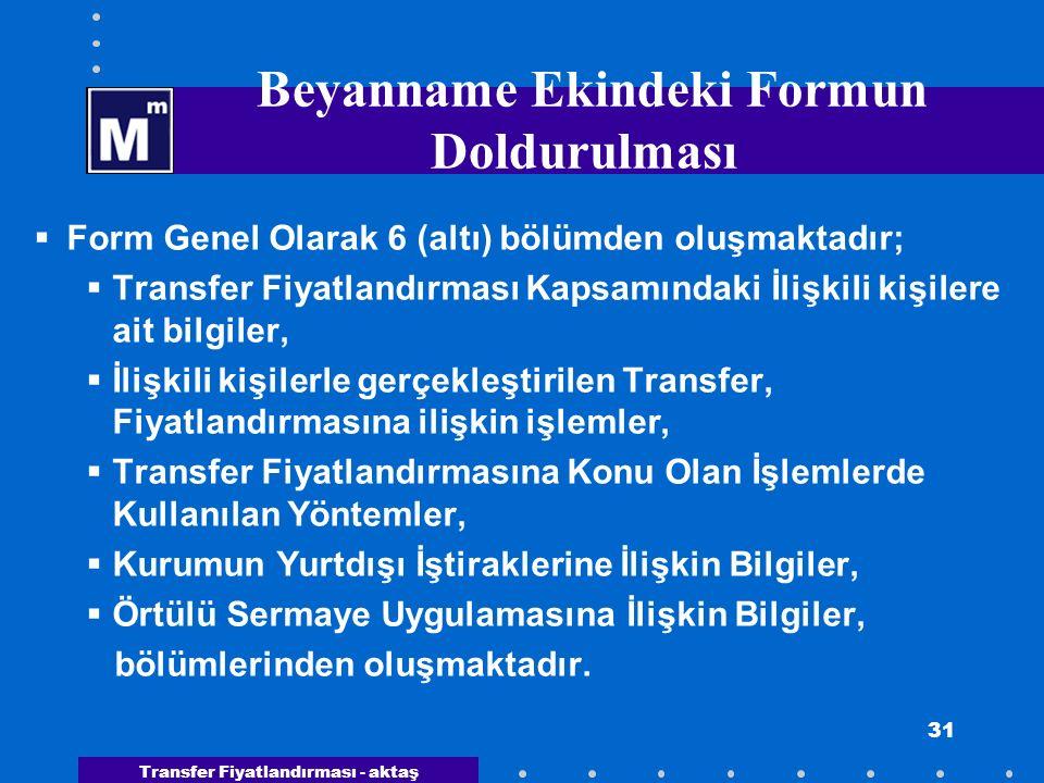 Transfer Fiyatlandırması - aktaş 31 Beyanname Ekindeki Formun Doldurulması  Form Genel Olarak 6 (altı) bölümden oluşmaktadır;  Transfer Fiyatlandırm