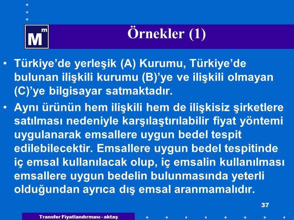 Transfer Fiyatlandırması - aktaş 37 Örnekler (1) Türkiye'de yerleşik (A) Kurumu, Türkiye'de bulunan ilişkili kurumu (B)'ye ve ilişkili olmayan (C)'ye