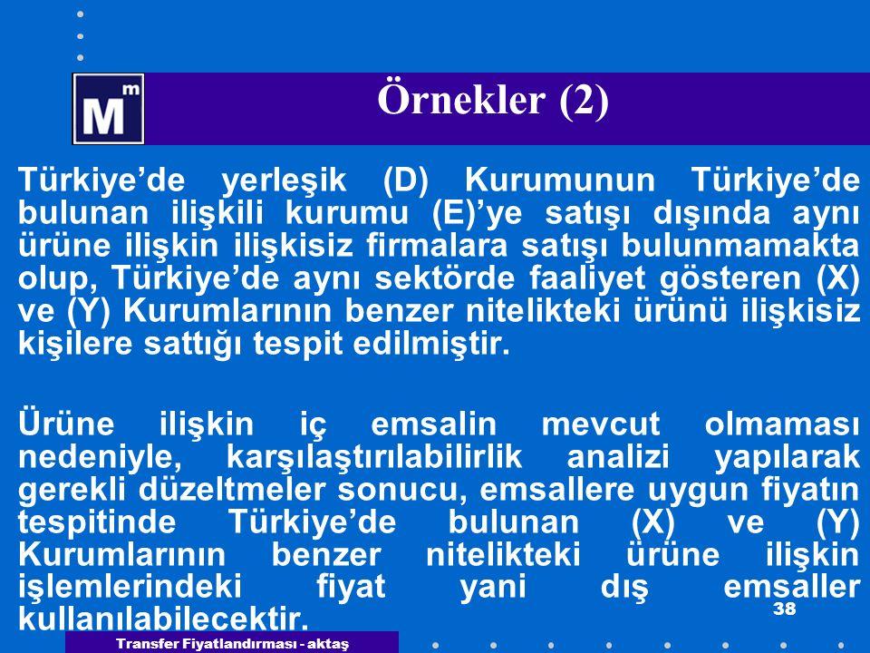Transfer Fiyatlandırması - aktaş 38 Örnekler (2) Türkiye'de yerleşik (D) Kurumunun Türkiye'de bulunan ilişkili kurumu (E)'ye satışı dışında aynı ürüne