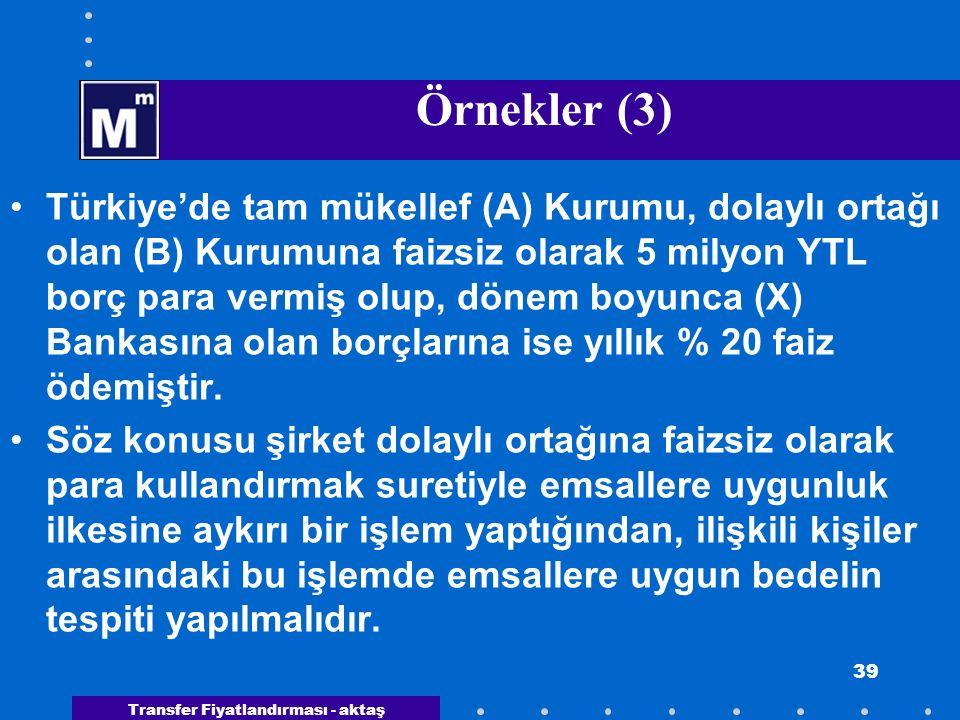 Transfer Fiyatlandırması - aktaş 39 Örnekler (3) Türkiye'de tam mükellef (A) Kurumu, dolaylı ortağı olan (B) Kurumuna faizsiz olarak 5 milyon YTL borç