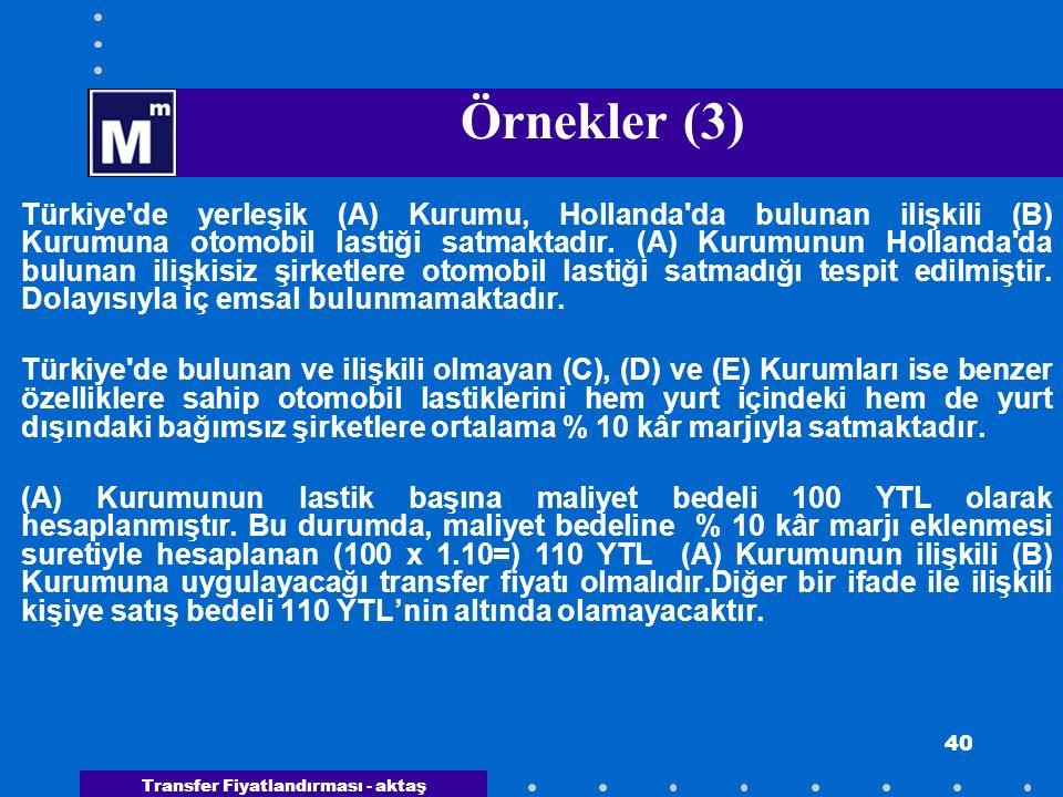 Transfer Fiyatlandırması - aktaş 40 Örnekler (3) Türkiye'de yerleşik (A) Kurumu, Hollanda'da bulunan ilişkili (B) Kurumuna otomobil lastiği satmaktadı