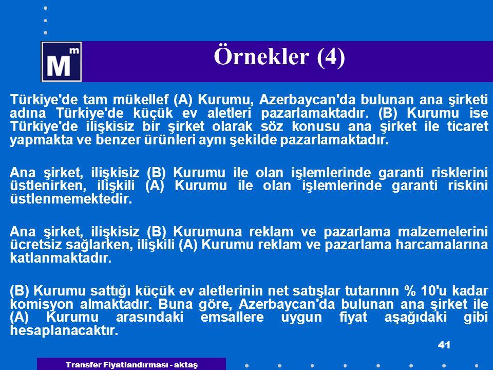 Transfer Fiyatlandırması - aktaş 41 Örnekler (4) Türkiye'de tam mükellef (A) Kurumu, Azerbaycan'da bulunan ana şirketi adına Türkiye'de küçük ev aletl
