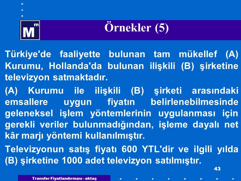 Transfer Fiyatlandırması - aktaş 43 Örnekler (5) Türkiye'de faaliyette bulunan tam mükellef (A) Kurumu, Hollanda'da bulunan ilişkili (B) şirketine tel