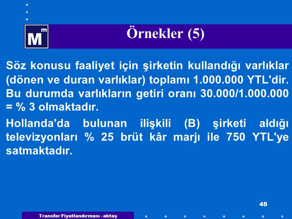Transfer Fiyatlandırması - aktaş 45 Örnekler (5) Söz konusu faaliyet için şirketin kullandığı varlıklar (dönen ve duran varlıklar) toplamı 1.000.000 Y