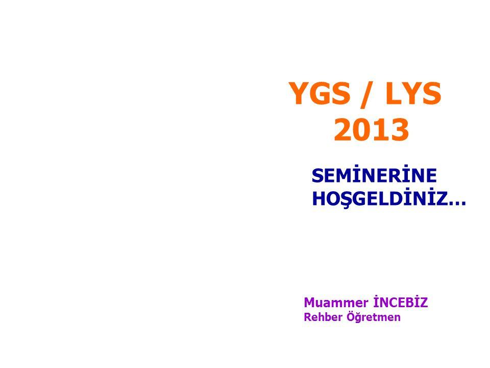 1 YGS / LYS 2013 Muammer İNCEBİZ Rehber Öğretmen SEMİNERİNE HOŞGELDİNİZ…