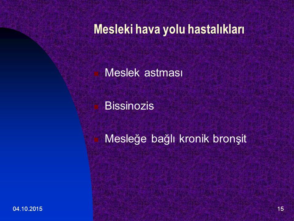 04.10.201515 Mesleki hava yolu hastalıkları Meslek astması Bissinozis Mesleğe bağlı kronik bronşit