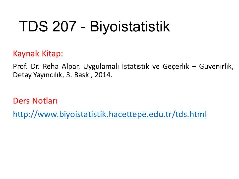 TDS 207 - Biyoistatistik Kaynak Kitap: Prof. Dr. Reha Alpar. Uygulamalı İstatistik ve Geçerlik – Güvenirlik, Detay Yayıncılık, 3. Baskı, 2014. Ders No