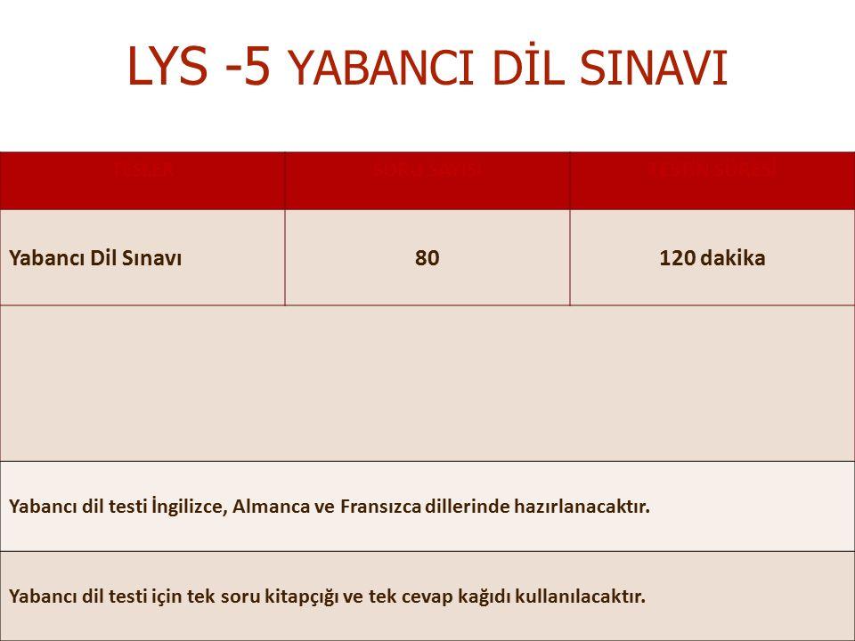 LYS -5 YABANCI DİL SINAVI TESLERSORU SAYISITESTİN SÜRESİ Yabancı Dil Sınavı80120 dakika Yabancı dil testi İngilizce, Almanca ve Fransızca dillerinde hazırlanacaktır.