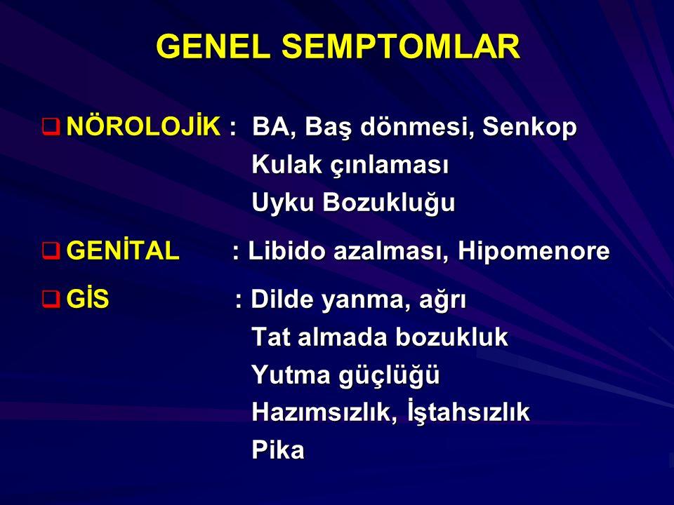 GENEL SEMPTOMLAR  NÖROLOJİK : BA, Baş dönmesi, Senkop Kulak çınlaması Kulak çınlaması Uyku Bozukluğu Uyku Bozukluğu  GENİTAL : Libido azalması, Hipo