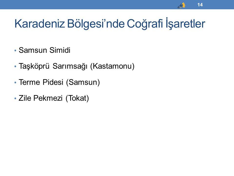 Karadeniz Bölgesi'nde Coğrafi İşaretler Samsun Simidi Taşköprü Sarımsağı (Kastamonu) Terme Pidesi (Samsun) Zile Pekmezi (Tokat) 14