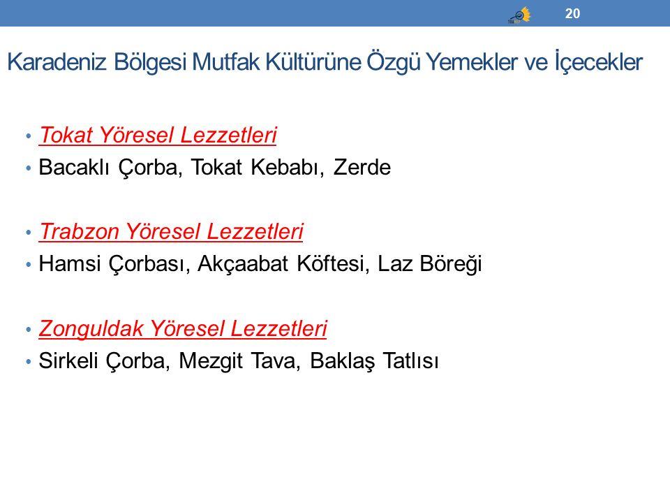 Karadeniz Bölgesi Mutfak Kültürüne Özgü Yemekler ve İçecekler Tokat Yöresel Lezzetleri Bacaklı Çorba, Tokat Kebabı, Zerde Trabzon Yöresel Lezzetleri H