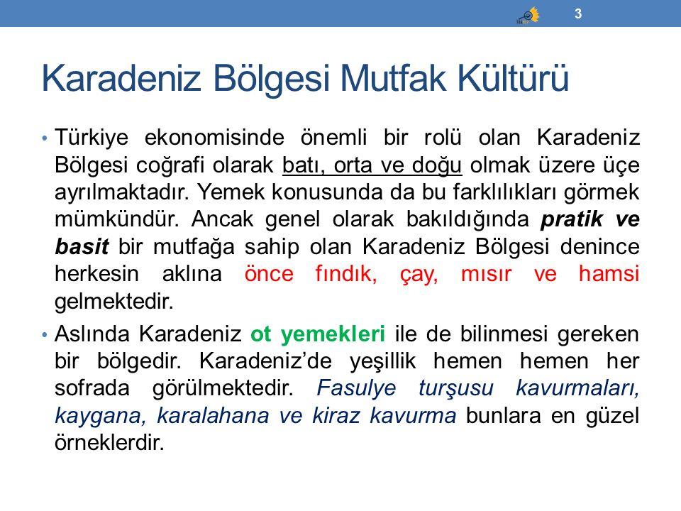 Karadeniz Bölgesi Mutfak Kültürü Türkiye ekonomisinde önemli bir rolü olan Karadeniz Bölgesi coğrafi olarak batı, orta ve doğu olmak üzere üçe ayrılma