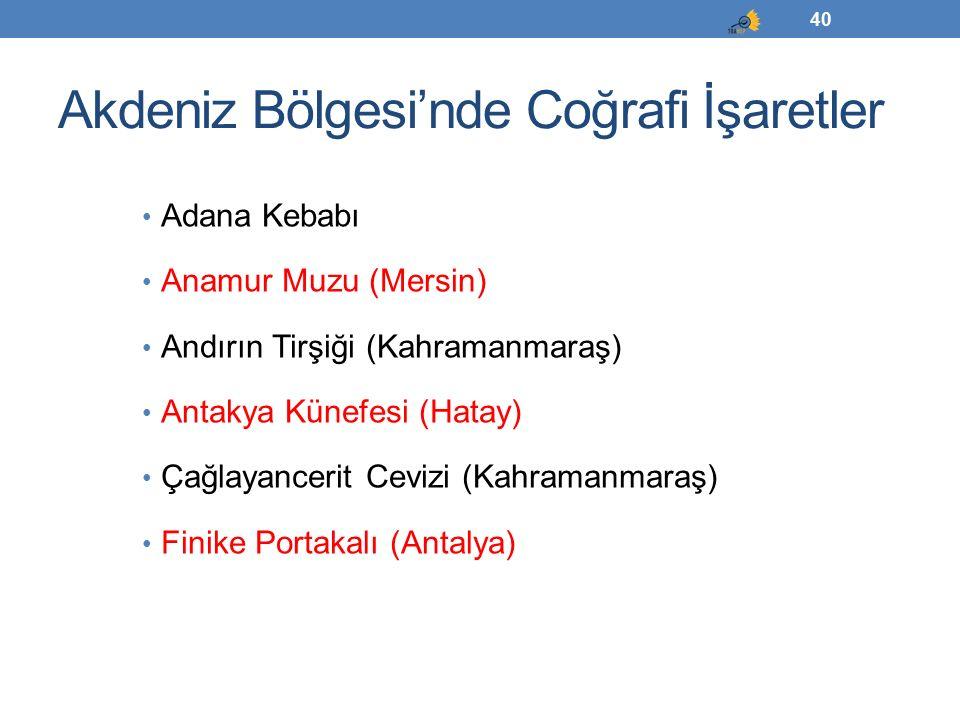 Akdeniz Bölgesi'nde Coğrafi İşaretler Adana Kebabı Anamur Muzu (Mersin) Andırın Tirşiği (Kahramanmaraş) Antakya Künefesi (Hatay) Çağlayancerit Cevizi