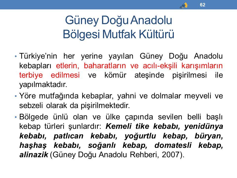 Güney Doğu Anadolu Bölgesi Mutfak Kültürü Türkiye'nin her yerine yayılan Güney Doğu Anadolu kebapları etlerin, baharatların ve acılı-ekşili karışımlar