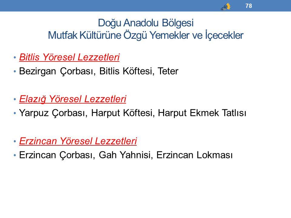 Doğu Anadolu Bölgesi Mutfak Kültürüne Özgü Yemekler ve İçecekler Bitlis Yöresel Lezzetleri Bezirgan Çorbası, Bitlis Köftesi, Teter Elazığ Yöresel Lezz
