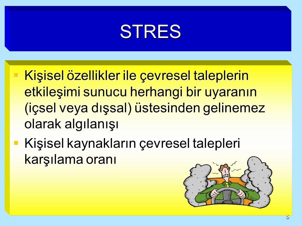 6 STRES  Kişisel özellikler ile çevresel taleplerin etkileşimi sunucu herhangi bir uyaranın (içsel veya dışsal) üstesinden gelinemez olarak algılanışı  Kişisel kaynakların çevresel talepleri karşılama oranı