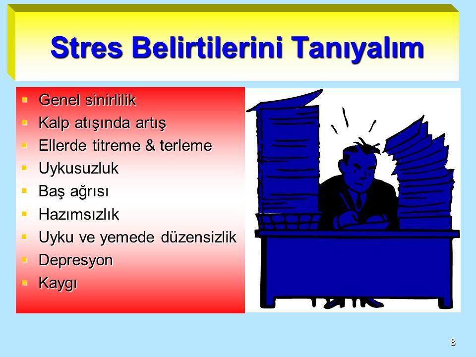 8 Stres Belirtilerini Tanıyalım  Genel sinirlilik  Kalp atışında artış  Ellerde titreme & terleme  Uykusuzluk  Baş ağrısı  Hazımsızlık  Uyku ve yemede düzensizlik  Depresyon  Kaygı