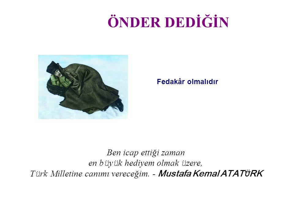 Ben icap ettiği zaman en b ü y ü k hediyem olmak ü zere, T ü rk Milletine canımı vereceğim. - Mustafa Kemal ATAT Ü RK Fedakâr olmalıdır
