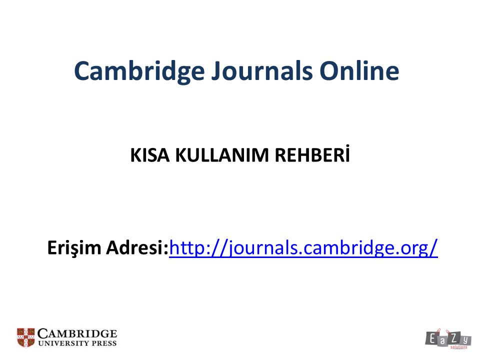 Cambridge Journals Online KISA KULLANIM REHBERİ Erişim Adresi:http://journals.cambridge.org/http://journals.cambridge.org/