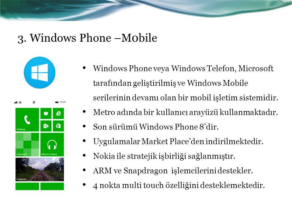 3. Windows Phone –M0bile Windows Phone veya Windows Telefon, Microsoft tarafından geliştirilmiş ve Windows Mobile serilerinin devamı olan bir mobil iş