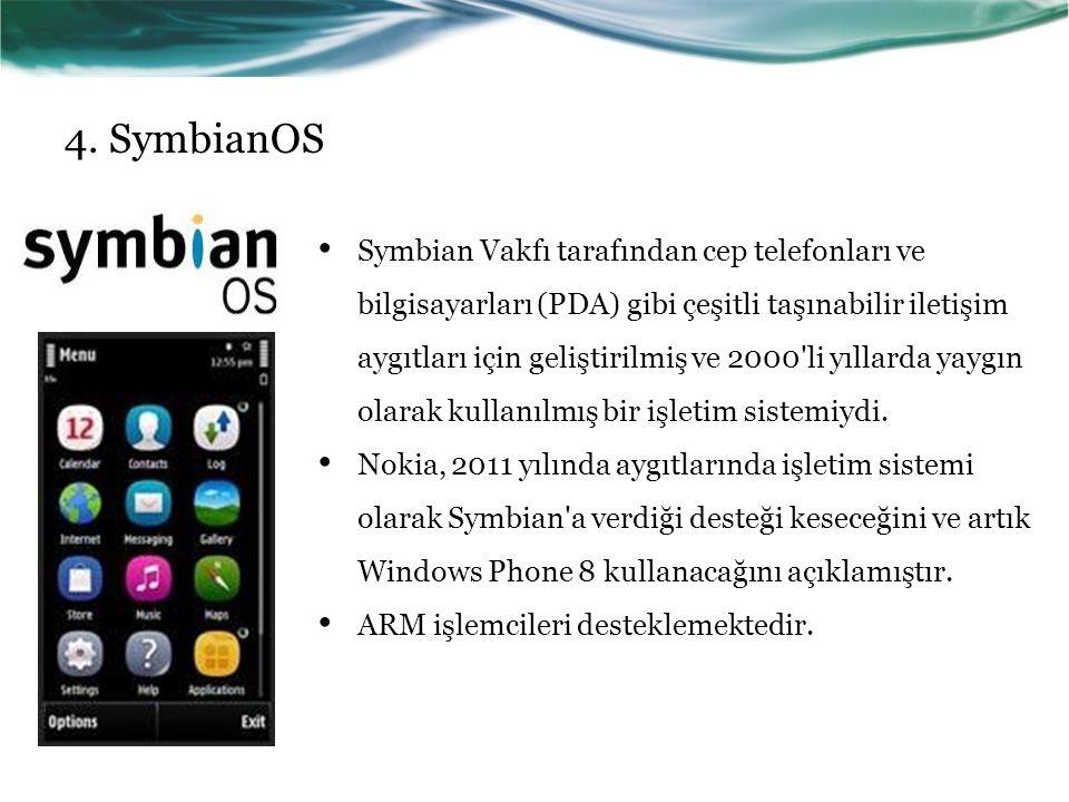 4. SymbianOS Symbian Vakfı tarafından cep telefonları ve bilgisayarları (PDA) gibi çeşitli taşınabilir iletişim aygıtları için geliştirilmiş ve 2000'l