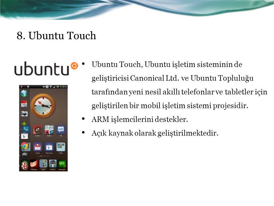 8.Ubuntu Touch Ubuntu Touch, Ubuntu işletim sisteminin de geliştiricisi Canonical Ltd.