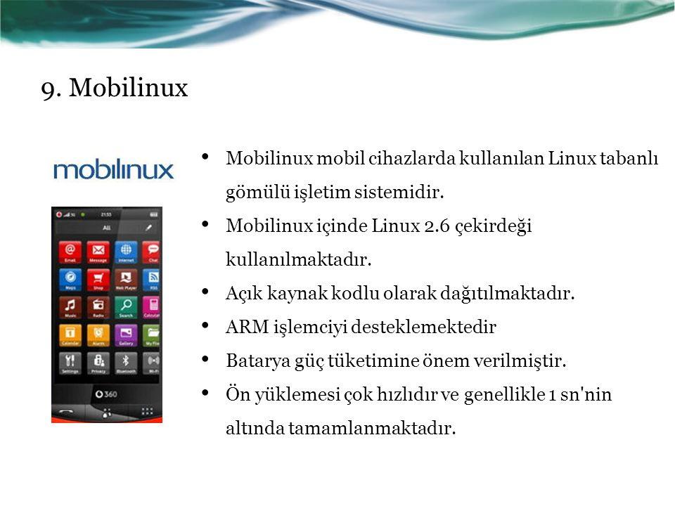 9.Mobilinux Mobilinux mobil cihazlarda kullanılan Linux tabanlı gömülü işletim sistemidir.