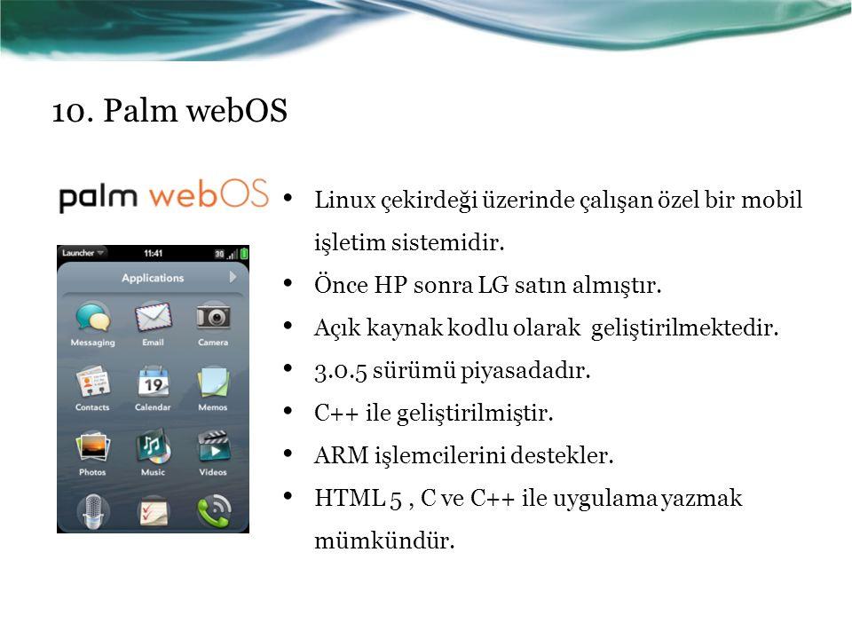 10.Palm webOS Linux çekirdeği üzerinde çalışan özel bir mobil işletim sistemidir.