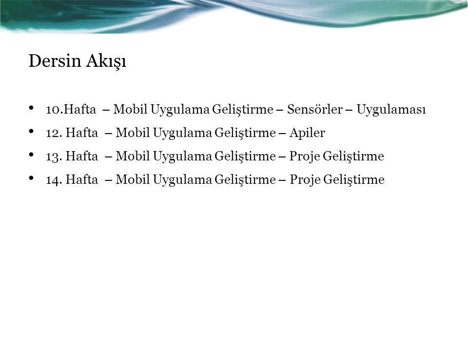 Dersin Akışı 10.Hafta – Mobil Uygulama Geliştirme – Sensörler – Uygulaması 12.