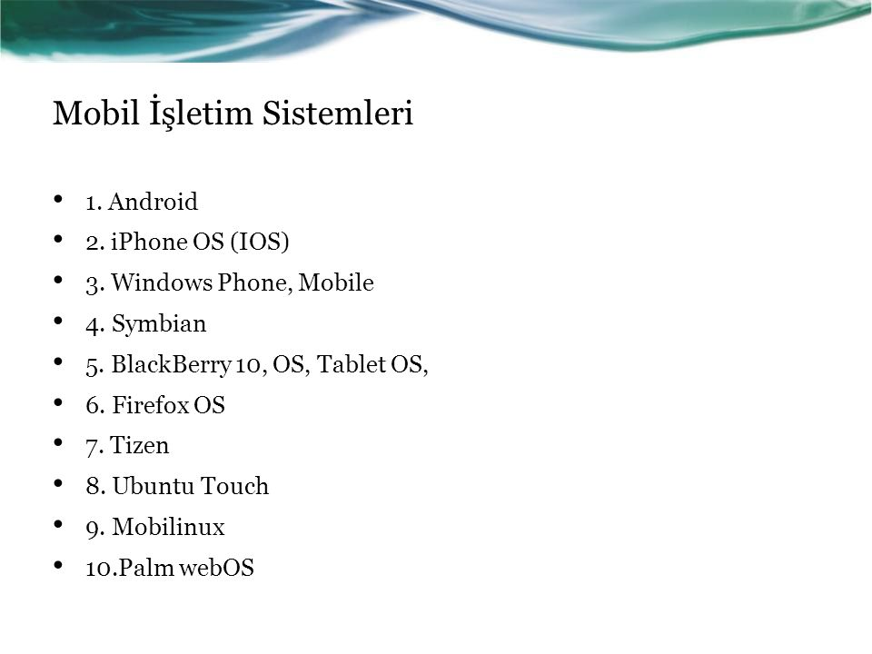 Mobil İşletim Sistemleri 1.Android 2. iPhone OS (IOS) 3.