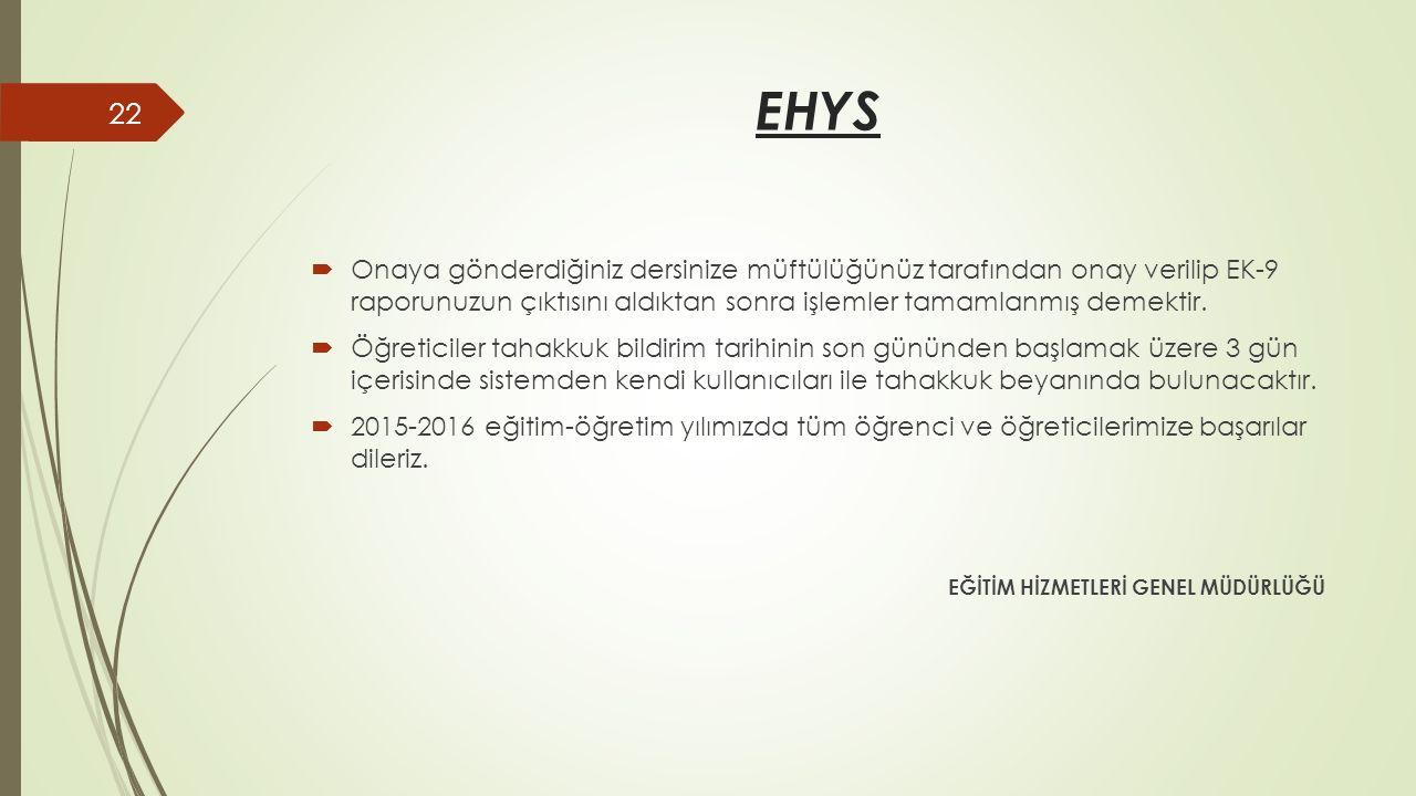 EHYS  Onaya gönderdiğiniz dersinize müftülüğünüz tarafından onay verilip EK-9 raporunuzun çıktısını aldıktan sonra işlemler tamamlanmış demektir.  Ö