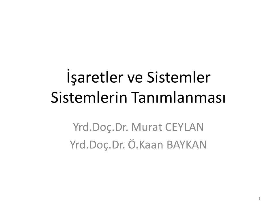 İşaretler ve Sistemler Sistemlerin Tanımlanması Yrd.Doç.Dr. Murat CEYLAN Yrd.Doç.Dr. Ö.Kaan BAYKAN 1