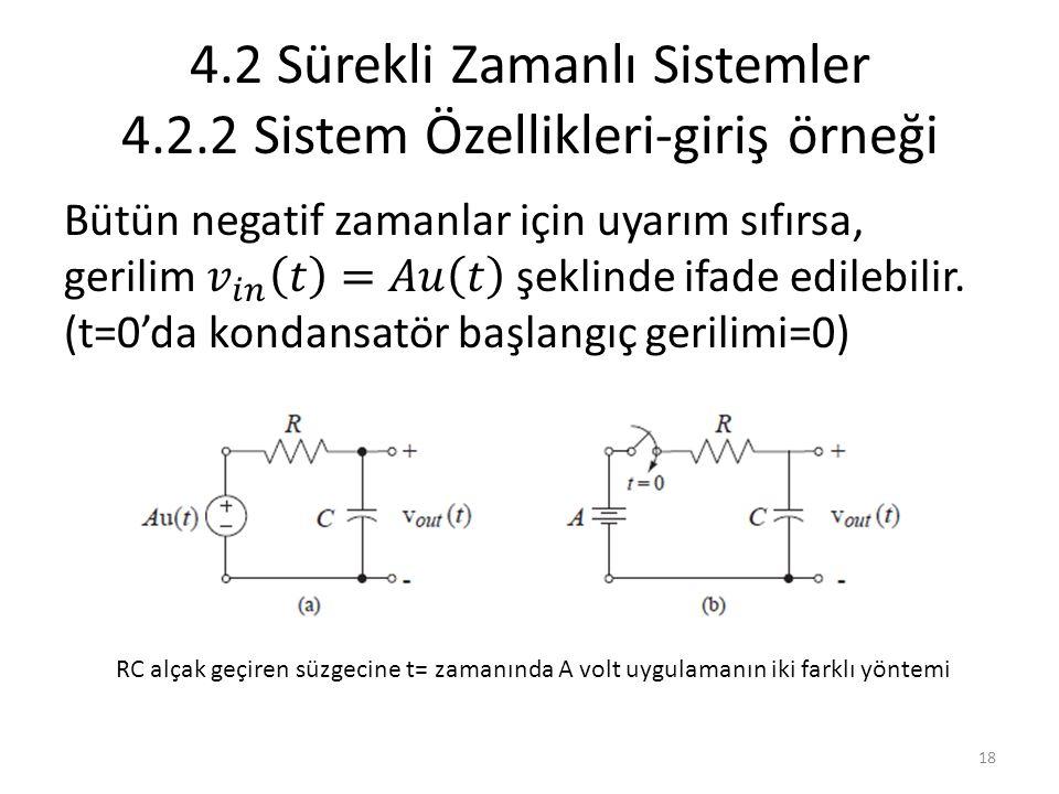 4.2 Sürekli Zamanlı Sistemler 4.2.2 Sistem Özellikleri-giriş örneği RC alçak geçiren süzgecine t= zamanında A volt uygulamanın iki farklı yöntemi 18