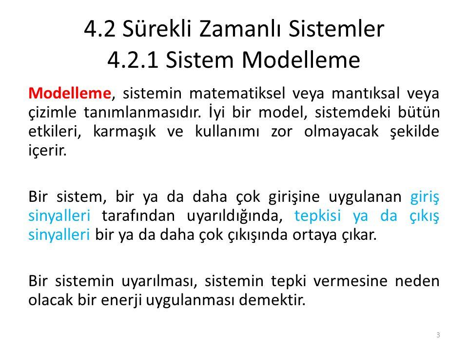 4.2 Sürekli Zamanlı Sistemler 4.2.1 Sistem Modelleme Modelleme, sistemin matematiksel veya mantıksal veya çizimle tanımlanmasıdır. İyi bir model, sist