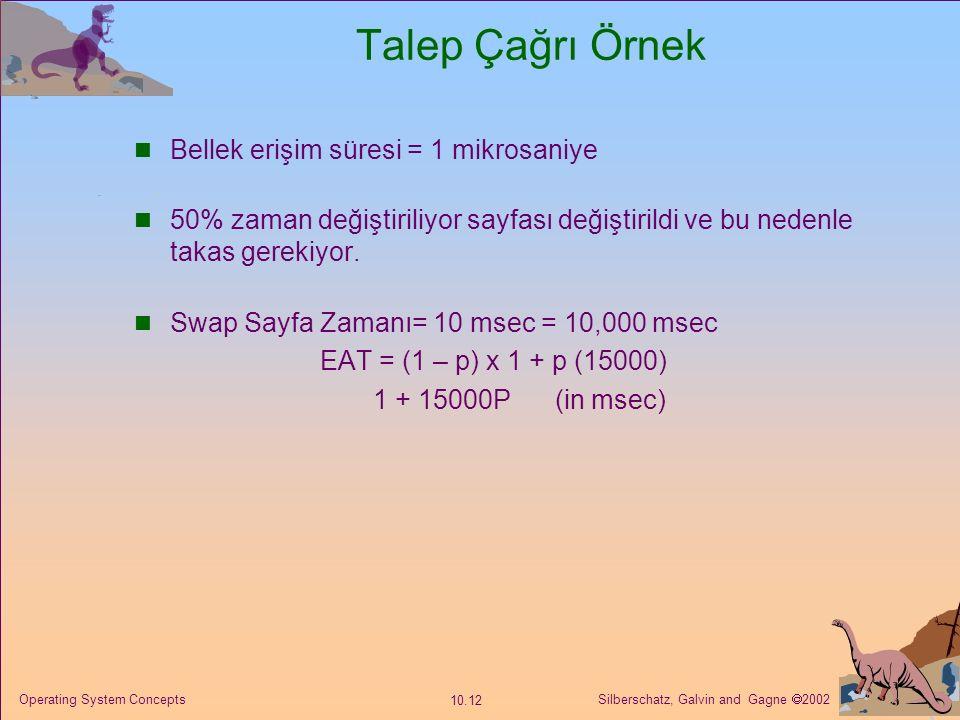 Silberschatz, Galvin and Gagne  2002 10.12 Operating System Concepts Talep Çağrı Örnek Bellek erişim süresi = 1 mikrosaniye 50% zaman değiştiriliyor
