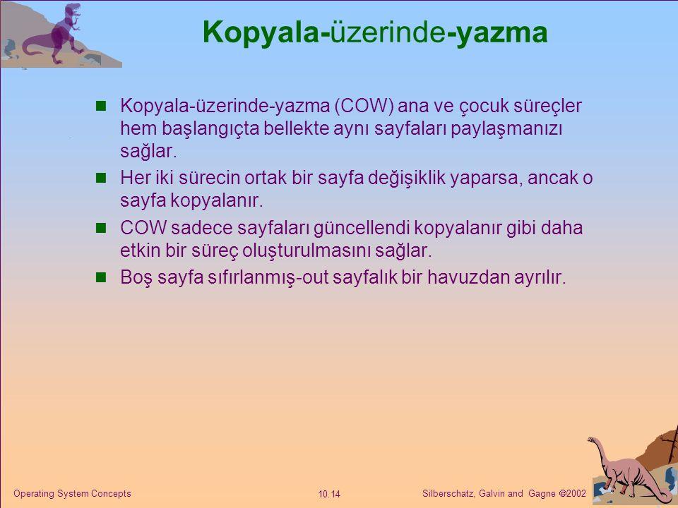 Silberschatz, Galvin and Gagne  2002 10.14 Operating System Concepts Kopyala-üzerinde-yazma Kopyala-üzerinde-yazma (COW) ana ve çocuk süreçler hem ba