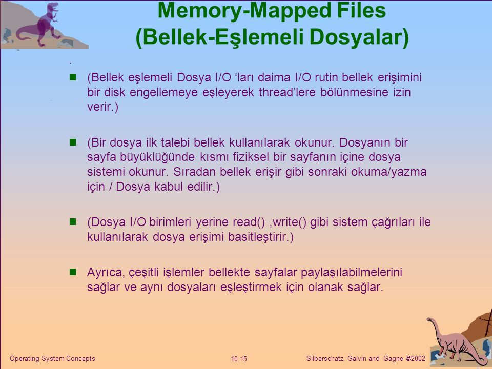 Silberschatz, Galvin and Gagne  2002 10.15 Operating System Concepts Memory-Mapped Files (Bellek-Eşlemeli Dosyalar).
